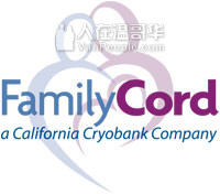 FamilyCord 美国家庭《脐带血》银行,全世界最大脐带血公司。拥有全美最大干细胞库,精子及卵库